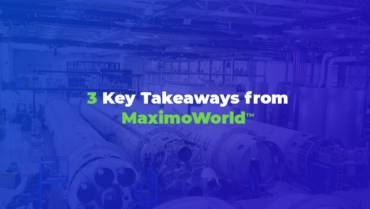 3 Key Takeaways from MaximoWorld™